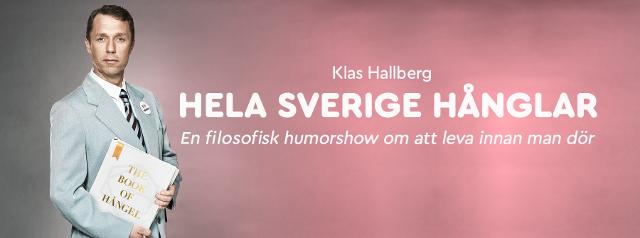 """Klas Hallberg """"HELA SVERIGE HÅNGLAR"""" - En filosofisk humorshow om att leva innan man dör"""